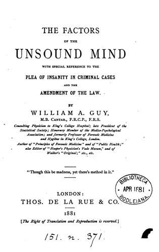 The factors of the unsound mind, with special reference to the plea of insanity in criminal cases by William Augustus Guy