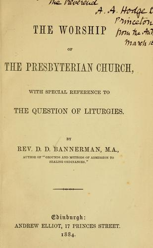 The worship of the Presbyterian church by David Douglas Bannerman