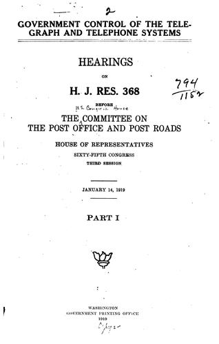 Government Control of the Telegraph and Telephone Systems by United States. Congress. House. Committee on Post Office and Post Roads.