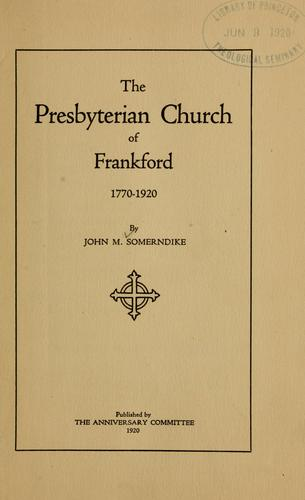 The Presbyterian church of Frankford, 1770-1920 by Somerndike, John Mason