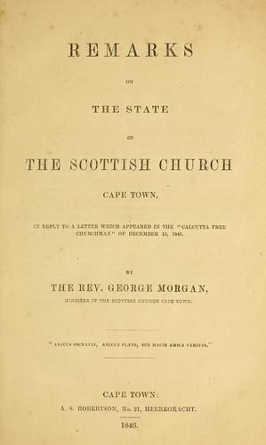 "Remarks on the state of the Scottish Church Cape Town, in reply to a letter which appeared in the ""Calcutta Free Churchman"" of December 15, 1845 by George Morgan"