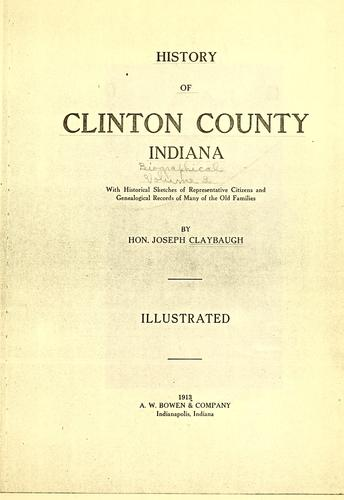 History of Clinton County, Indiana by Claybaugh, Joseph