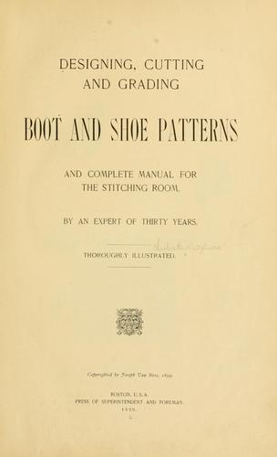Designing, cutting and grading boot and shoe patterns by Charles B. Hatfield